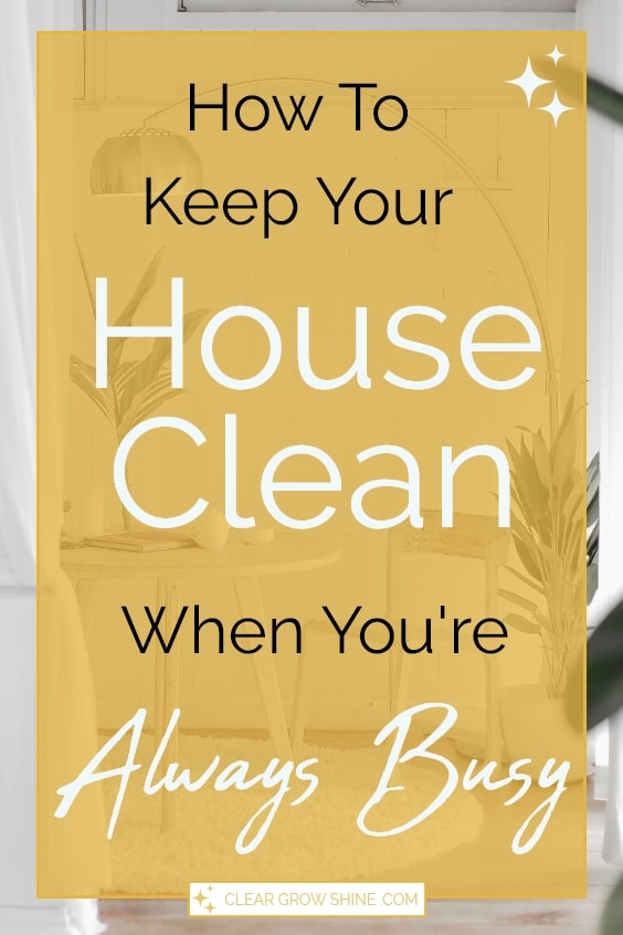 how to keep your house clean when you're always busy pin